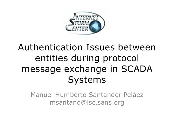 Authentication Issues between   entities during protocol message exchange in SCADA           Systems  Manuel Humberto Sant...