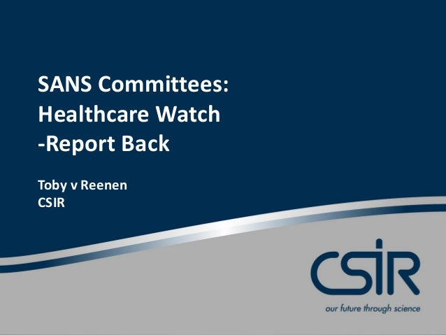 SANS Committees: Healthcare Watch -Report Back Toby v Reenen CSIR