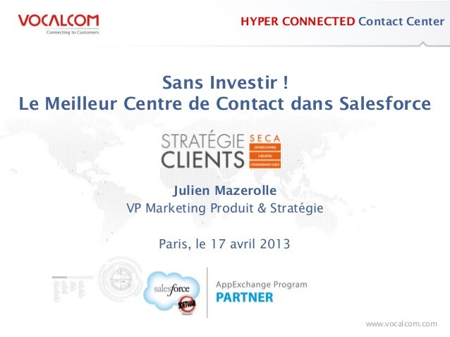 www.vocalcom.comConnecting to Customerswww.vocalcom.comHYPER CONNECTED Contact CenterSans Investir !Le Meilleur Centre de ...