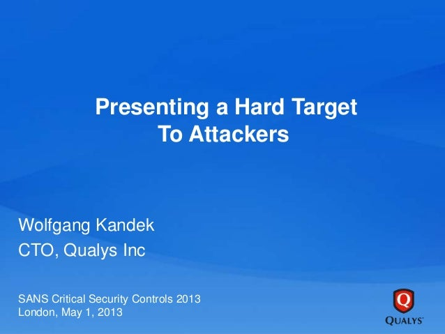 Presenting a Hard TargetTo AttackersWolfgang KandekCTO, Qualys IncSANS Critical Security Controls 2013London, May 1, 2013