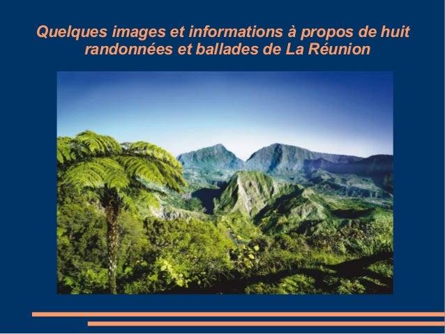 Quelques images et informations à propos de huit     randonnées et ballades de La Réunion                       Titre