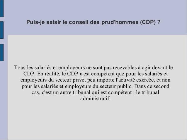 Puis-je saisir le conseil des prud'hommes (CDP) ? Tous les salariés et employeurs ne sont pas recevables à agir devant le ...