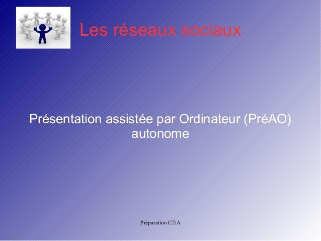 Préparation C2iA Les réseaux sociaux Présentation assistée par Ordinateur (PréAO) autonome