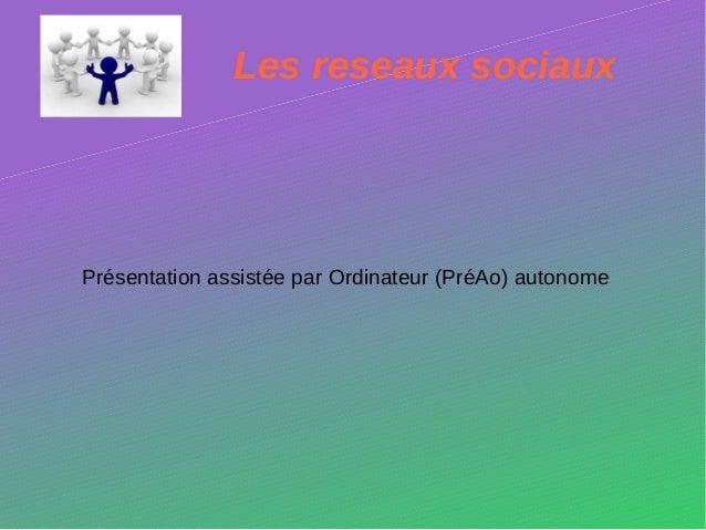 Les reseaux sociauxPrésentation assistée par Ordinateur (PréAo) autonome