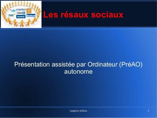 Les résaux sociauxPrésentation assistée par Ordinateur (PréAO)                 autonome                   langlois mélina ...