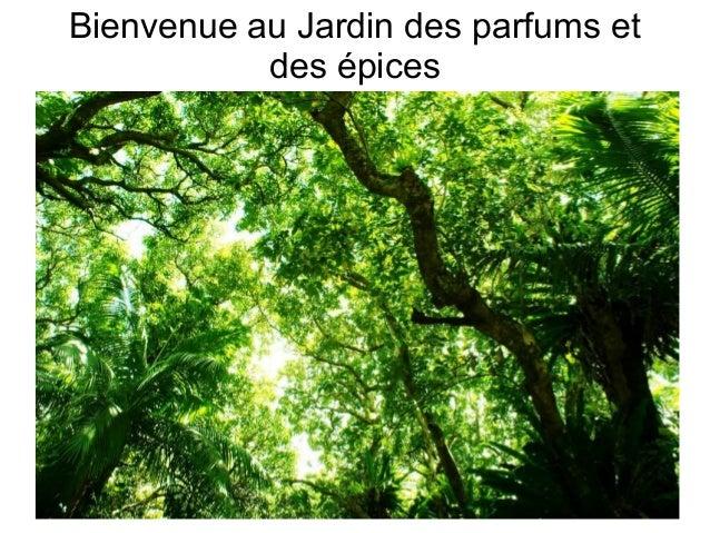 Bienvenue au Jardin des parfums et des épices