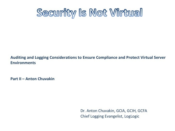 Auditing and Logging Considerations to Ensure Compliance and Protect Virtual Server Environments Part II – Anton Chuvakin ...