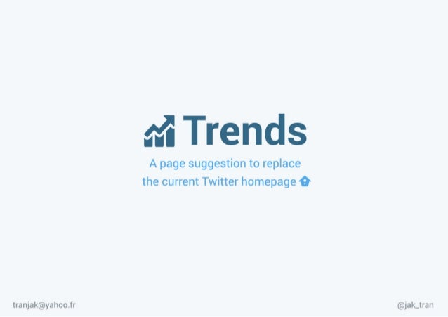 M Trends  A page suggestion to replace the current Twitter homepage 0  tranjak@yahoo. fr @jak__tran