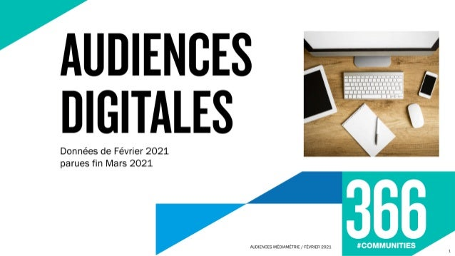 Audiences mensuelles digitales 366 - Fevrier 2021