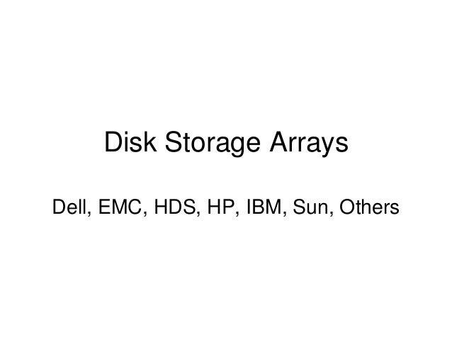 Disk Storage ArraysDell, EMC, HDS, HP, IBM, Sun, Others