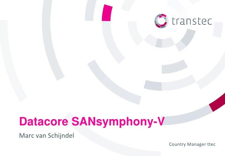 Datacore SANsymphony-VMarc van Schijndel                         Country Manager ttec