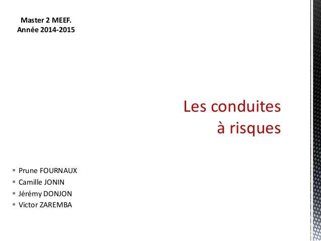  Prune FOURNAUX  Camille JONIN  Jérémy DONJON  Victor ZAREMBA Les conduites à risques Master 2 MEEF. Année 2014-2015