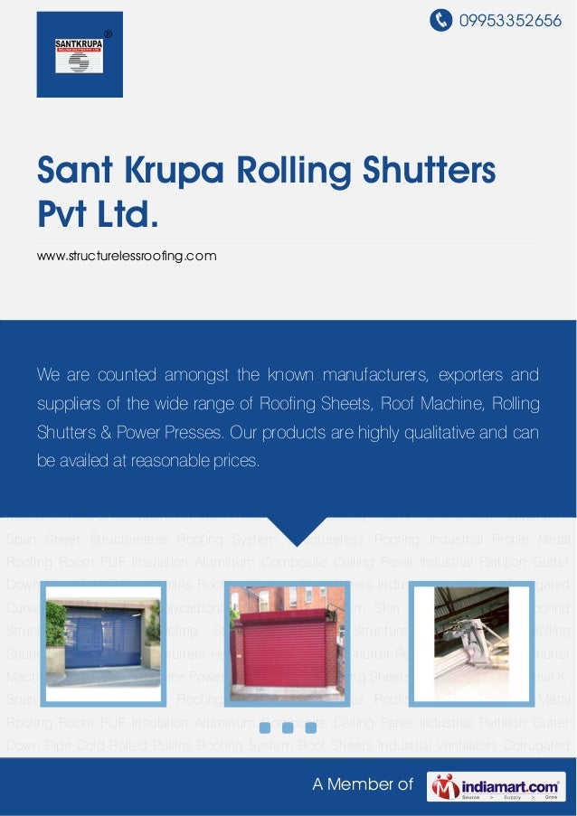 09953352656 A Member of Sant Krupa Rolling Shutters Pvt Ltd. www.structurelessroofing.com Rolling Shutters Double Coated S...