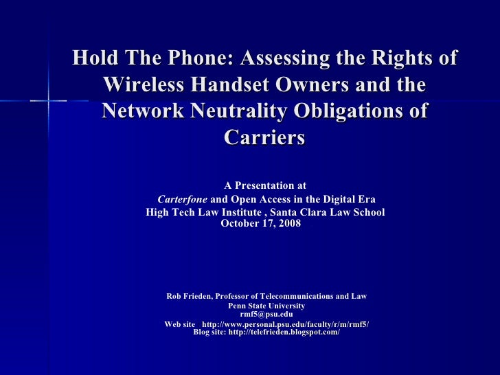Hold The Phone: Assessing the Rights of Wireless Handset Owners and the Network Neutrality Obligations of Carriers <ul><li...