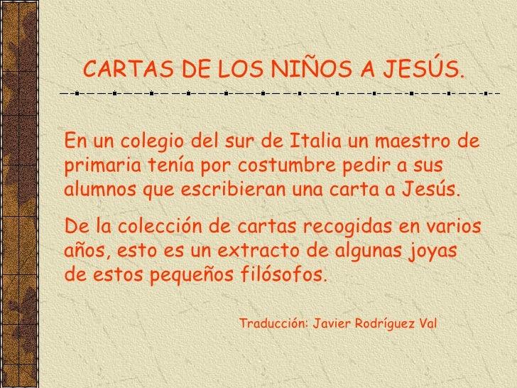 CARTAS DE LOS NIÑOS A JESÚS. En un colegio del sur de Italia un maestro de primaria tenía por costumbre pedir a sus alumno...