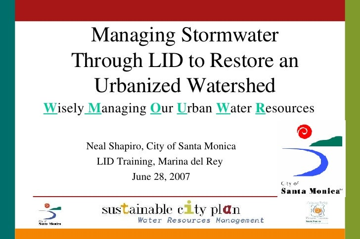 Managing Stormwater Through LID to Restore an Urbanized Watershed W isely  M anaging  O ur  U rban  W ater  R esources Nea...