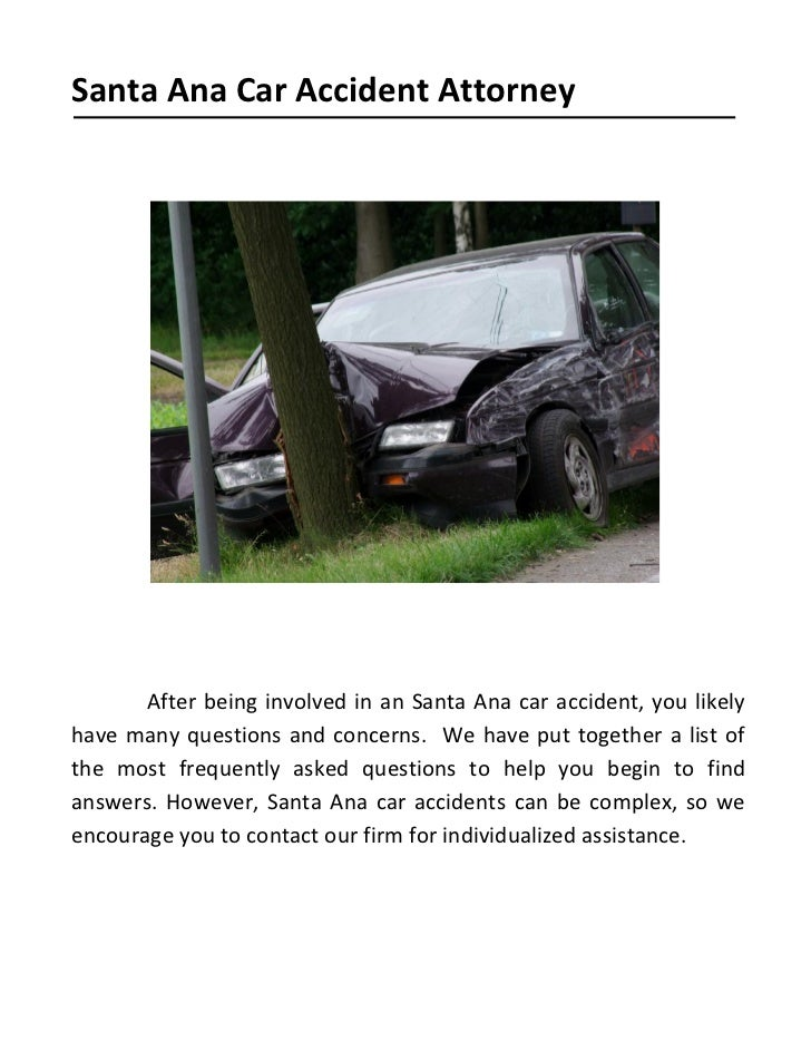 Santa Ana Car Accident Attorney       After being involved in an Santa Ana car accident, you likelyhave many questions and...