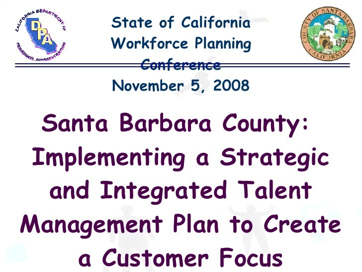 State of California Workforce Planning Conference November 5, 2008 Santa Barbara County:  Implementing a Strategic and Int...