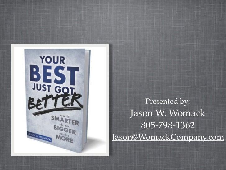 Presented by:   Jason W. Womack      805-798-1362Jason@WomackCompany.com