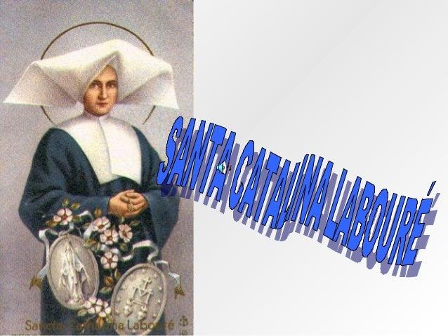 Catalina Labouré nació el 2 de Mayo de 1806, en Fain-les- Moutiers, Francia. Eran once hermanos en la familia y se dedicab...