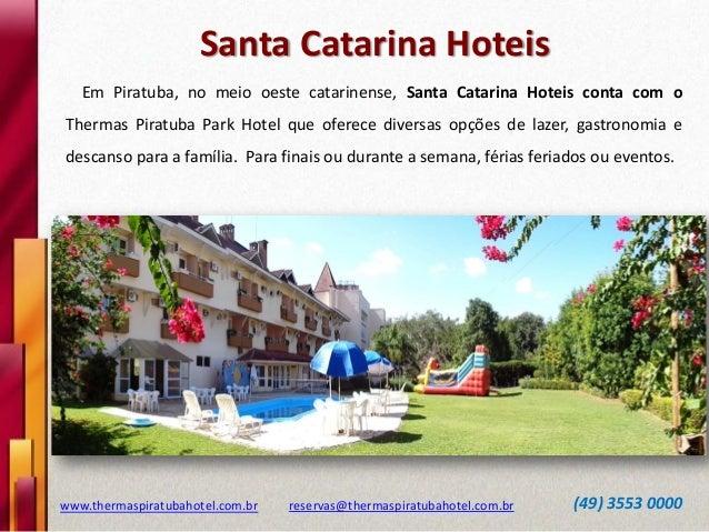 Santa Catarina Hoteis www.thermaspiratubahotel.com.br reservas@thermaspiratubahotel.com.br (49) 3553 0000 Em Piratuba, no ...