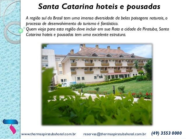www.thermaspiratubahotel.com.br reservas@thermaspiratubahotel.com.br (49) 3553 0000 Santa Catarina hoteis e pousadas A reg...