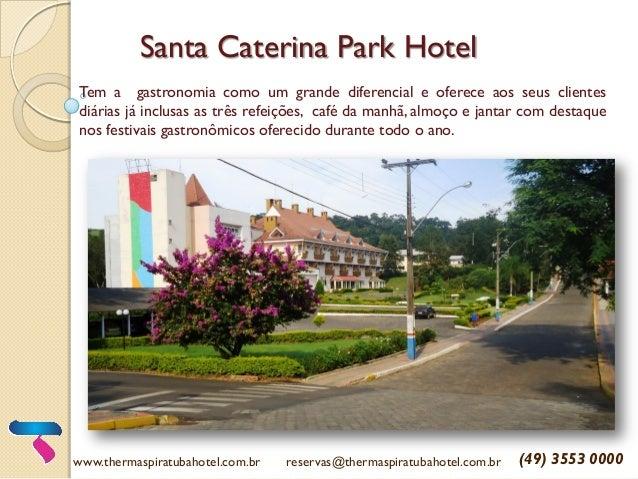Santa Caterina Park Hotel Tem a gastronomia como um grande diferencial e oferece aos seus clientes diárias já inclusas as ...