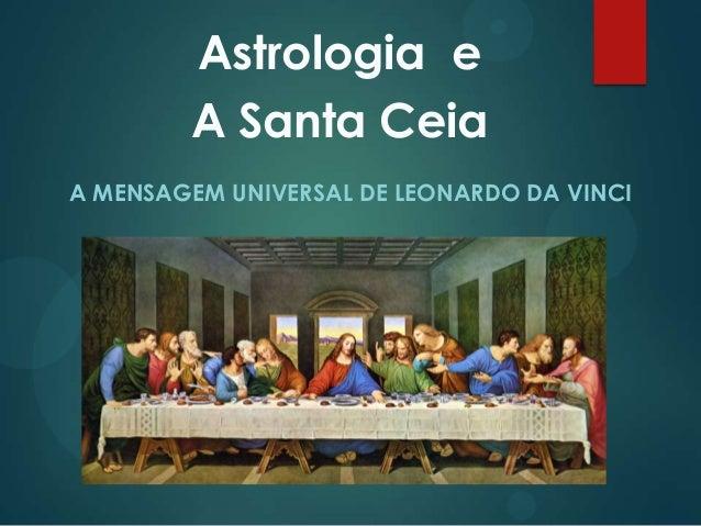 Astrologia e A Santa Ceia A MENSAGEM UNIVERSAL DE LEONARDO DA VINCI