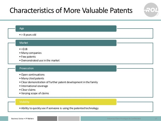 Business Sense • IP Matters Characteristics of More Valuable Patents • > 8 years old Age • >$1B • Many companies • Few pat...