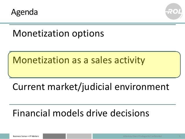 Business Sense • IP Matters Agenda Monetization options Monetization as a sales activity Current market/judicial environme...
