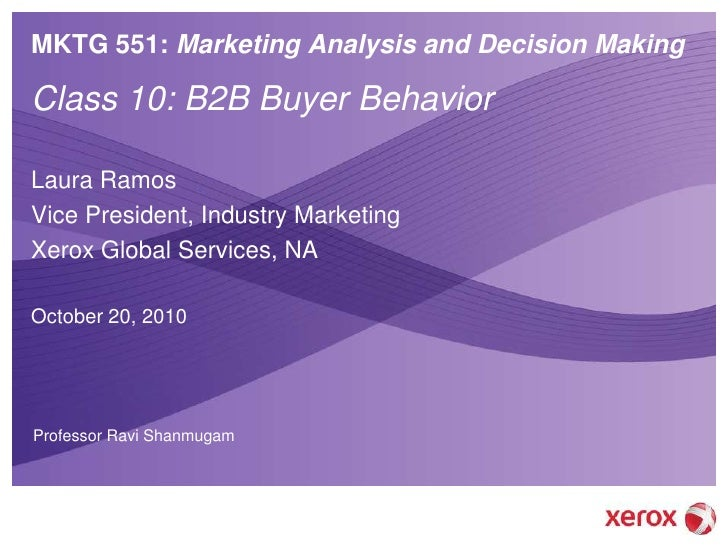 MKTG 551: Marketing Analysis and Decision Making  Class 10: B2B Buyer Behavior  Laura Ramos Vice President, Industry Marke...