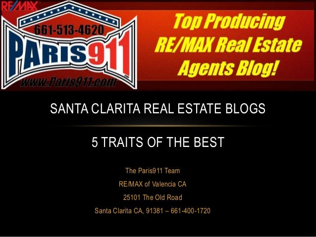 SANTA CLARITA REAL ESTATE BLOGS 5 TRAITS OF THE BEST The Paris911 Team RE/MAX of Valencia CA 25101 The Old Road Santa Clar...