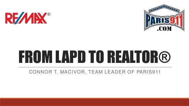 FROM LAPD TO REALTOR® CONNOR T. MACIVOR, TEAM LEADER OF PARIS 911