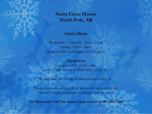 Santa Claus House                   North Pole, AK                       Santas Hours            Wednesday – Saturday 10am...