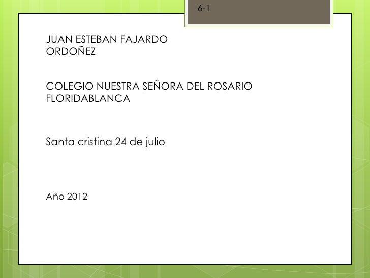 6-1JUAN ESTEBAN FAJARDOORDOÑEZCOLEGIO NUESTRA SEÑORA DEL ROSARIOFLORIDABLANCASanta cristina 24 de julioAño 2012