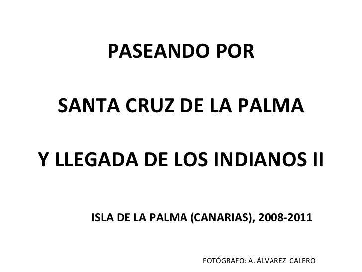 PASEANDO POR SANTA CRUZ DE LA PALMA Y LLEGADA DE LOS INDIANOS II ISLA DE LA PALMA (CANARIAS), 2008-2011 FOTÓGRAFO: A. ÁLVA...