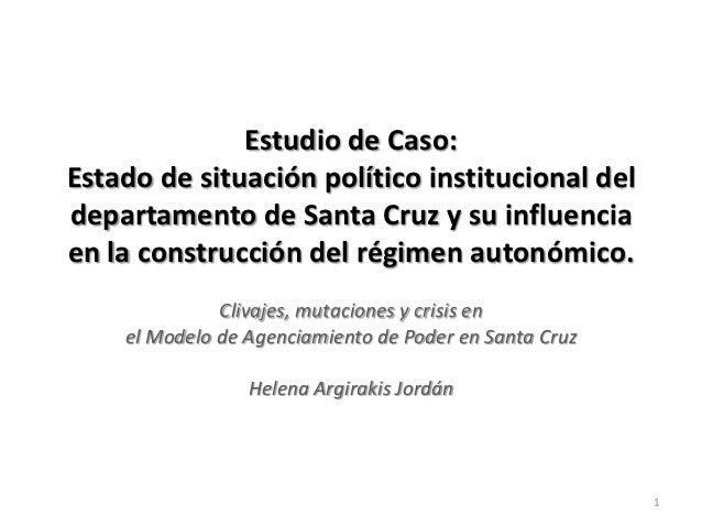 Estudio de Caso:Estado de situación político institucional deldepartamento de Santa Cruz y su influenciaen la construcción...