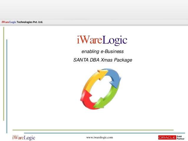iWareLogic Technologies Pvt. Ltd. Gold Partner www.iwarelogic.com enabling e-Business SANTA DBA Xmas Package