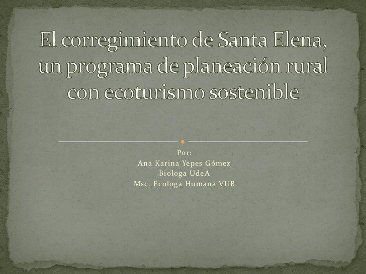 Por: Ana Karina Yepes Gómez      Biologa UdeAMsc. Ecologa Humana VUB