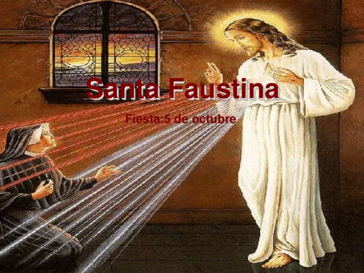 Santa Faustina  Fiesta:5 de octubre