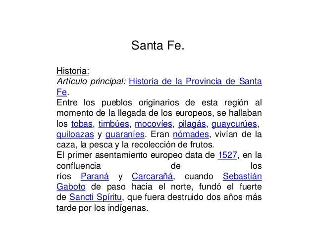 Santa Fe.Historia:Artículo principal: Historia de la Provincia de SantaFe.Entre los pueblos originarios de esta región alm...