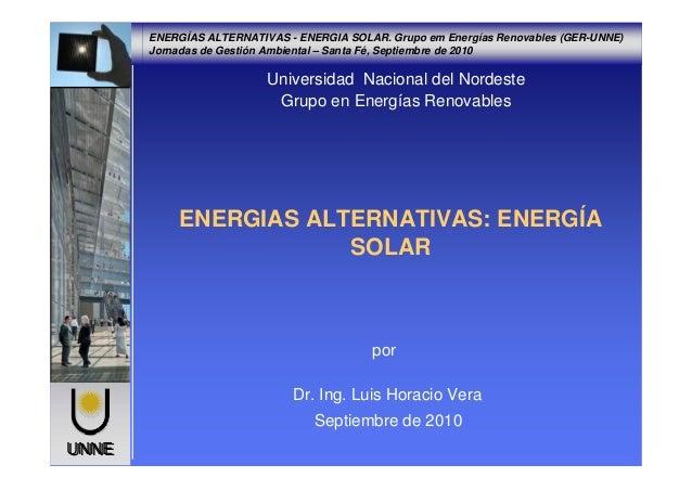 ENERGÍAS ALTERNATIVAS - ENERGIA SOLAR. Grupo em Energías Renovables (GER-UNNE) Jornadas de Gestión Ambiental – Santa Fé, S...