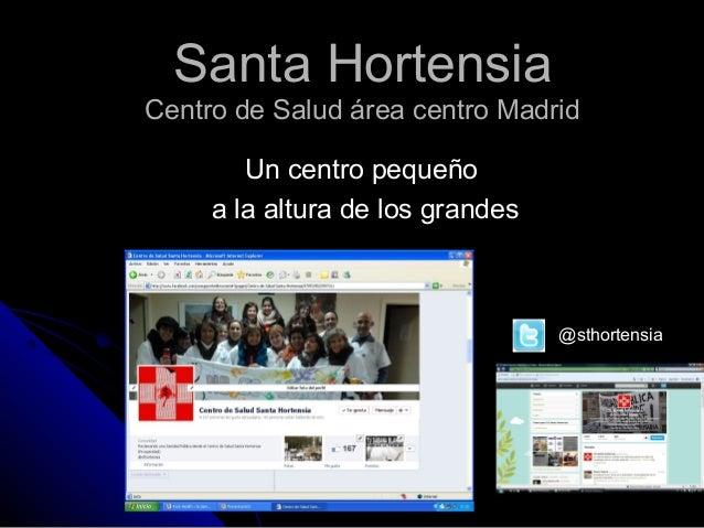 Santa HortensiaSanta HortensiaCentro de Salud área centro MadridCentro de Salud área centro MadridUn centro pequeñoUn cent...