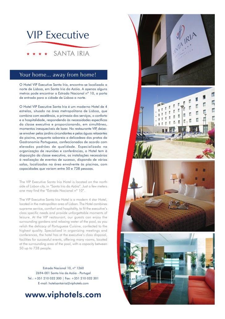 Your home... away from home! O Hotel VIP Executive Santa Iria, encontra-se localizado a norte de Lisboa, em Santa Iria da ...
