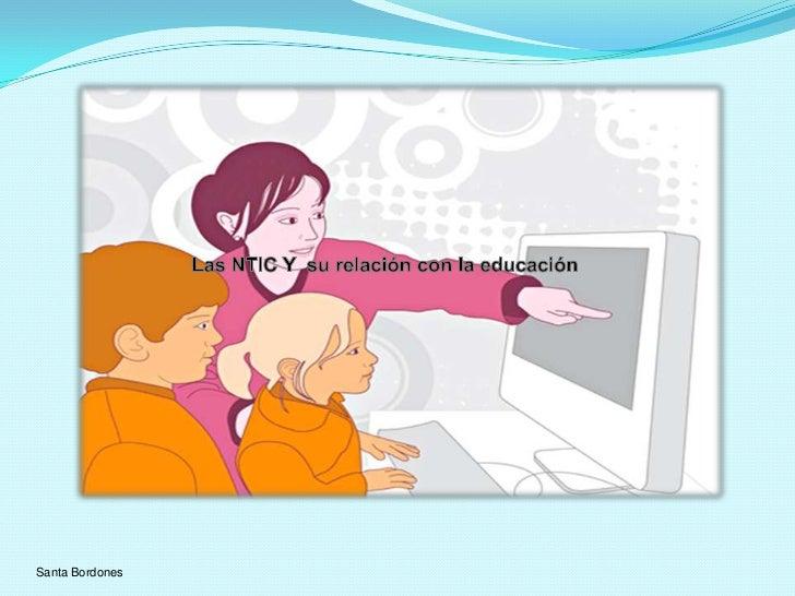 Las NTIC Y  su relación con la educación<br />Santa Bordones<br />