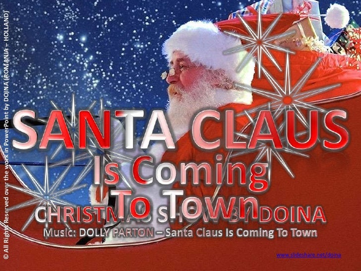 SANTA CLAUS<br />© All Rights Reserved over the work in PowerPoint by DOINA (ROMANIA – HOLLAND)<br />Is Coming<br /> To To...