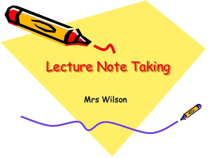 Lecture Note Taking     Mrs Wilson
