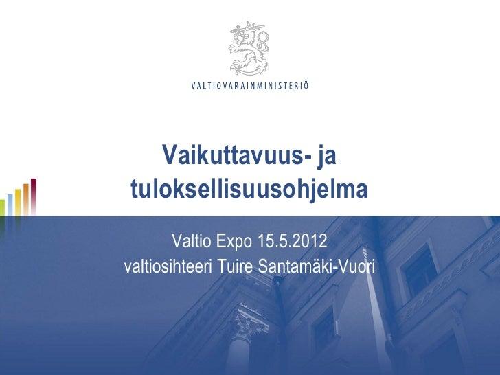 Vaikuttavuus- jatuloksellisuusohjelma        Valtio Expo 15.5.2012valtiosihteeri Tuire Santamäki-Vuori