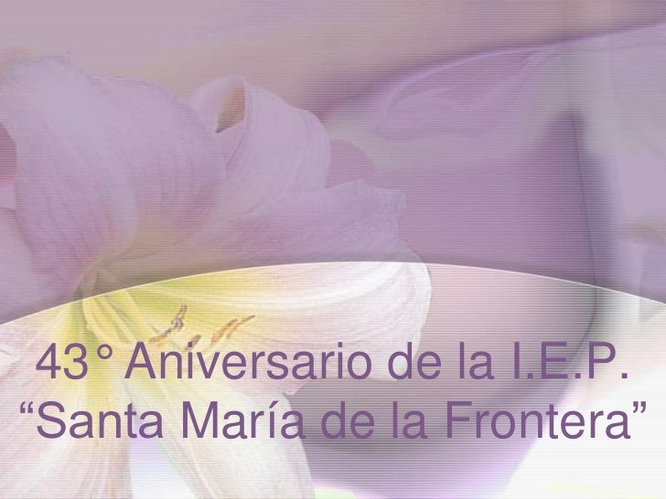 """43° Aniversario de la I.E.P.""""Santa María de la Frontera""""<br />"""