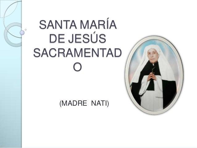 SANTA MARÍA DE JESÚS SACRAMENTAD O (MADRE NATI)